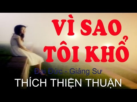Thich Thien Thuan 2015 - Vì Sao Tôi Khổ (Thuyet Phap Moi)