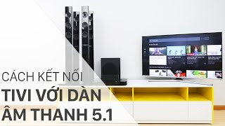 Cách kết nối tivi với dàn âm thanh 5.1 | Điện máy XANH