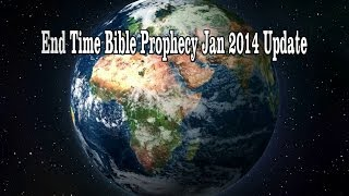 End Time Bible Prophecy Jan 2014 Update