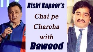 Rishi Kapoor reveals, had tea with Dawood Ibrahim in Dubai..