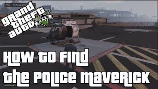 GTA V How To Find The Police Maverick (Police Helicopter