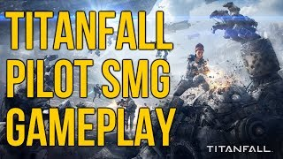 Titanfall Pilot SMG Gameplay (How To Get Kills As Infantry)