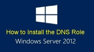 How To Install The DNS Service On Server 2012 (Step By