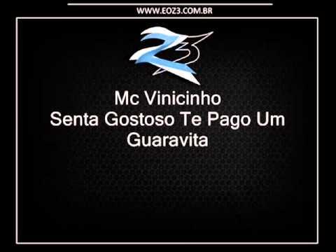 Mc Vinicinho   Senta Gostoso Te Pago Um Guaravita LANÇAMENTO 2013