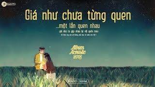 ♪ Giá Như Chưa Từng Quen... ‣ Album Acoustic Hay Nhất 2018