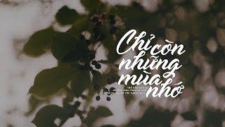 Lyrics || Chỉ Còn Những Mùa Nhớ || Nguyên Hà / Đặng Trần Minh