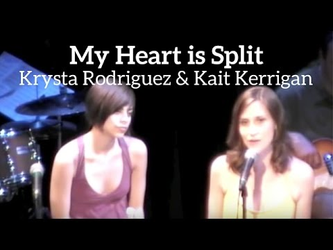 MY HEART IS SPLIT - Kait Kerrigan & Krysta Rodriguez