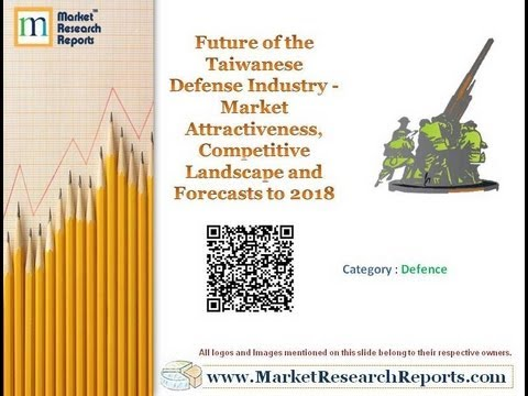 Taiwanese Defense Industry to Reach US$59.2 Billion by 2018, Reveals New Research Report