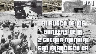 Bunkers I World War II   San Francisco CA   En Busca Pt.1
