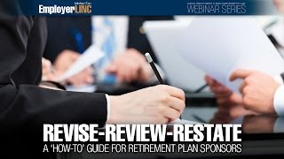 Revise-Review-Restate: A 'how-to' guide for retirement plan sponsors