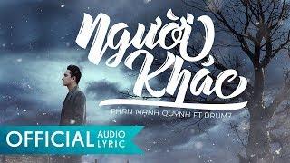 Người Khác - Phan Mạnh Quỳnh ft. Drum7 | VIDEO LYRIC OFFICIAL