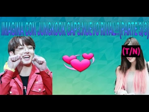 Imagina con Jungkook Cap3:Nuevo Rival!?(Parte 3/3)