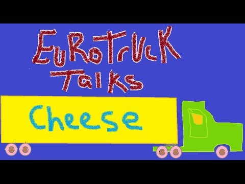 Euro Truck Talks: Cheese
