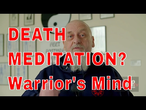 DEATH MEDITATION?  Warrior's Mind
