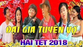 Hài tết 2018 - ĐẠI GIA TUYỂN VỢ - Hài Việt Hương, Trung Lùn, Bảo Chung, Phương Bình, Kiều Oanh