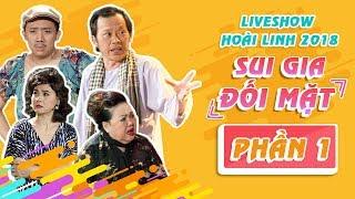 Liveshow Hoài Linh 2018 SUI GIA ĐỐI MẶT Phần 1-  NSƯT Hoài Linh ft Ngọc Giàu, Trấn Thành, Cát Phượng