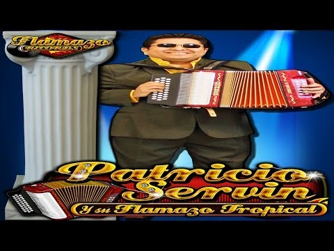 PATRICIO SERVIN Y SU FLAMAZO TROPICAL { CUMBIA DEL AMOR EXITO 2011 2012 }