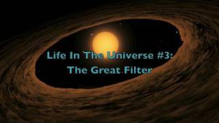 Life in the Universe #3: The Great Filter