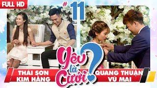 YÊU LÀ CƯỚI? | YLC #11 UNCUT | Thái Sơn - Kim Hằng | Quang Thuận - Vũ Mai | 30127 💙