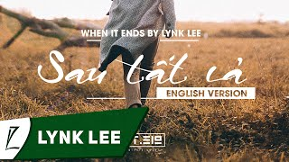 Sau Tất Cả (English Version) - When It Ends by Lynk Lee