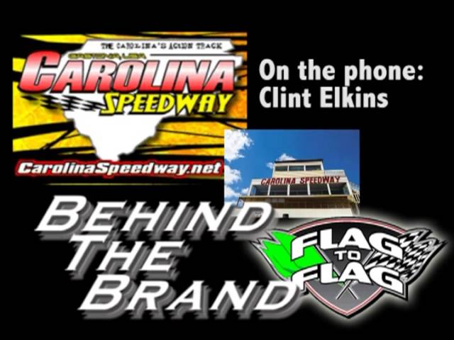 Flag to Flag's Behind The Brand:  Carolina Speedway's Clint Elkins