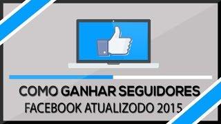 COMO GANHAR MILHARES DE SEGUIDORES NO FACEBOOK ( 2015