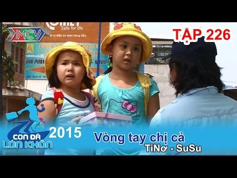 CON ĐÃ LỚN KHÔN - Tập 226 | Vòng tay chị cả | Tinơ - Su su | 28/11/2015