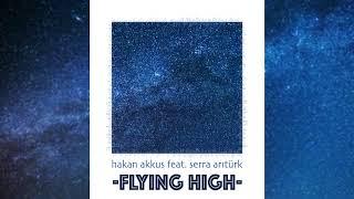 Hakan Akkus - Flying High (feat. Serra Arıtürk)