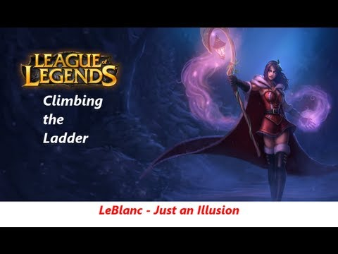League of Legends: Climbing the Ladder [04]: LeBlanc - Just an Illusion