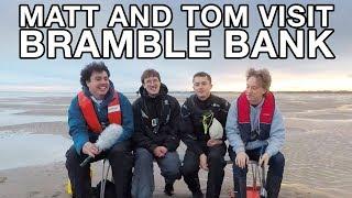 Matt and Tom Visit Bramble Bank