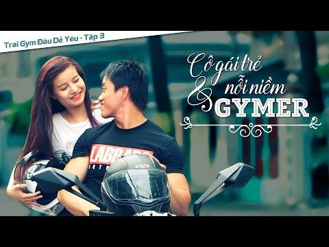 Phim thể hình - Cô gái trẻ và nổi niềm Gymer - Tập 3 - Trai Gym đâu dễ yêu