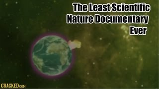 The Least Scientific Nature Documentary Ever