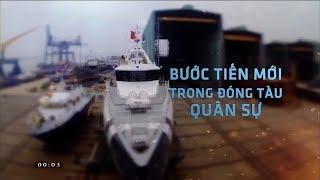 Bất ngờ trình độ đóng tàu Quân sự của Việt Nam