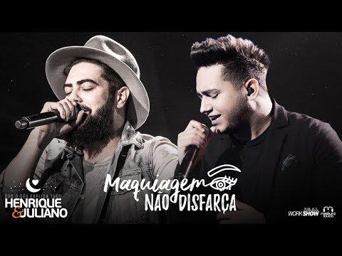 Henrique e Juliano - MAQUIAGEM NÃO DISFARÇA - DVD O Céu Explica Tudo