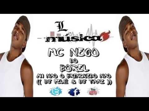 MC NEGO DO BOREL   AH NAO O BRINQUEDO NAO ♫♪♫ ( DJ PELÉ E DJ TAAZ ))