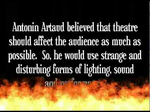 antonin artaud theatre of cruelty Antonin artaud 's work has a world-renowned status for experimentation across performance, film, sound, poetry and visual art in the 1920s, he was a member of the surrealist movement until his expulsion, and formulated theoretical plans across the first half of the 1930s for his 'theatre of cruelty' and attempted to carry them through.