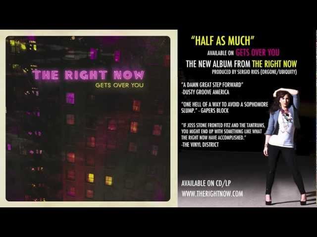 "The Right Now- ""Half As Much"""