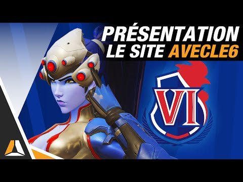 LE SITE OFFICIEL DE L'ÉQUIPE DE FRANCE : AVECLE6.FR ► OVERWATCH WORLD CUP 2017