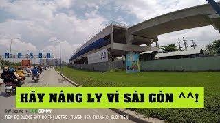 Tiến độ dự án Đường Sắt Đô Thị Metro Bến Thành Suối Tiên - Land Go Now ✔