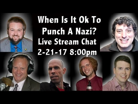 When Is It Ok To Punch A Nazi? Live Stream Chat & Roundtable - 2-21-17 8:00pm EST.