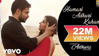 Hamari Adhuri Kahani Title Video Song