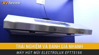 VnReview - Trải nghiệm máy hút mùi Electrolux EFT7516X: hút mùi nhanh, độ ồn vừa phải