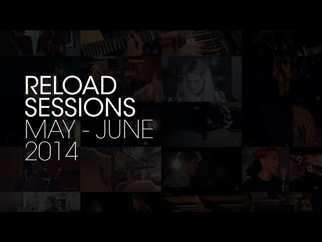 Reload Sessions: May - June 2014