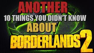 Another 10 Things You Might Not Know About Borderlands 2
