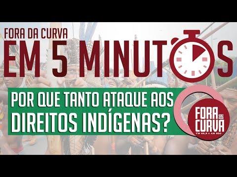 FC em 5 minutos - Por que tanto ataque aos direitos indígenas?