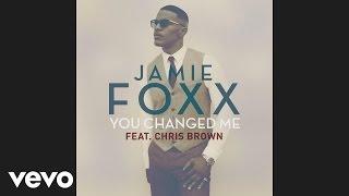Jamie Foxx - You Changed Me (Audio) ft. Chris Brown