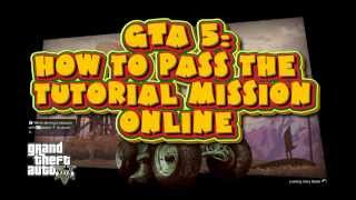 GTA 5 How To Pass The Tutorial Mission Online