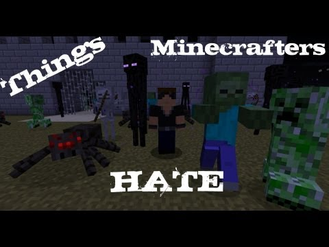 Things Minecrafters Hate (Machinima)