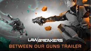 "LawBreakers - ""Between Our Guns"" Gameplay Trailer"