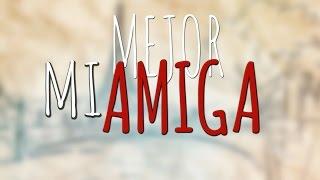 ELIO Mi Mejor Amiga (Con Letra/Lyrics)